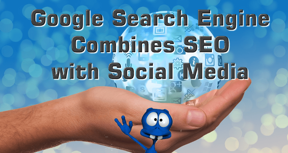 Google Search Engine Combines SEO with Social Media