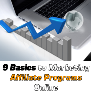 Basics to Marketing Affiliate Programs Online