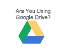 Are You Using Google Drive - So Many Features