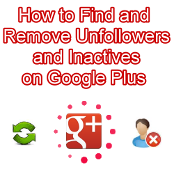 How to unfollow unfollowers on Google+