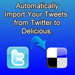 Automatically Import Tweets to Delicious