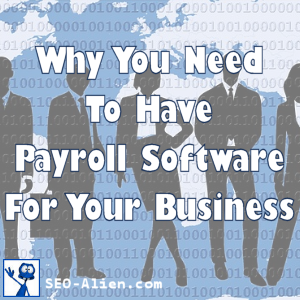 Why You Need To Have Payroll Software For Your Business