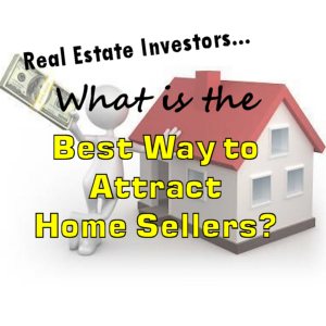 The Best Way to Attract Home Sellers