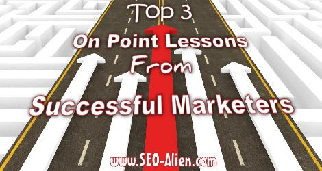 Top 3 On Point Lessons From Successful Marketers